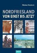 Cover-Bild zu Nordfriesland - von einst bis jetzt von Steensen, Thomas