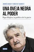 Cover-Bild zu Una oveja negra al poder. Pepe Mujica, la politica de la gente / A Black Sheep i n Power: Pepe Mujica, a Different Kind of Politician