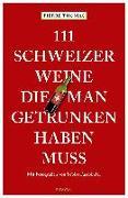 111 Schweizer Weine, die man getrunken haben muss von Thomas, Pierre