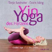 Cover-Bild zu Yin Yoga des Herzens von Seehofer, Tanja