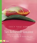 Cover-Bild zu Sei liebevoll umarmt von Thich Nhat Hanh