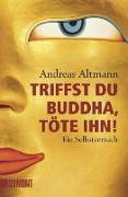 Cover-Bild zu Triffst du Buddha, töte ihn! von Altmann, Andreas