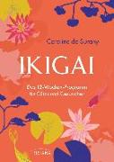 Cover-Bild zu Ikigai - Das 12-Wochen-Programm für Glück und Gesundheit von Surany, Caroline de