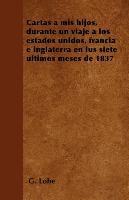 Cover-Bild zu Cartas a mis hijos, durante un viaje a los estados unidos, francia e inglaterra en lus siete últimos meses de 1837