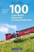 Cover-Bild zu 100 traumhafte Reiseziele für Eisenbahnfans von Dörflinger, Michael