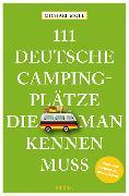 Cover-Bild zu 111 deutsche Campingplätze, die man kennen muss von Moll, Michael