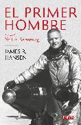 Cover-Bild zu El Primer Hombre. La vida de Neil A. Armstrong / First Man : The Life of Neil A. Armstrong