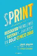 Cover-Bild zu Sprint - El metodo para resolver problemas y testar nuevas ideas en solo cinco d ias / Sprint: How to Solve Big Problems and Test New