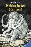 Cover-Bild zu Tschipo in der Steinzeit von Hohler, Franz