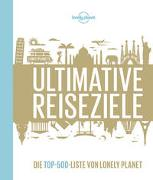 Lonely Planet Ultimative Reiseziele von Planet, Lonely