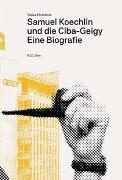 Cover-Bild zu Samuel Koechlin und die Ciba-Geigy von Ehrenbold, Tobias