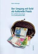 Cover-Bild zu Der Umgang mit Geld als kulturelle Praxis von Unterweger, Gisela