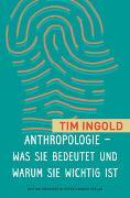 Cover-Bild zu Anthropologie - was sie bedeutet und warum sie wichtig ist von Ingold, Tim