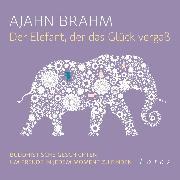 Cover-Bild zu Brahm, Ajahn: Der Elefant, der das Glück vergaß (Audio Download)