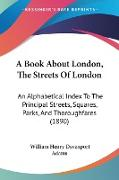 Cover-Bild zu A Book About London, The Streets Of London von Adams, William Henry Davenport