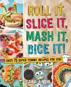 Cover-Bild zu O'Driscoll, Lisa: Roll It, Slice It, Mash It, Dice It! (eBook)