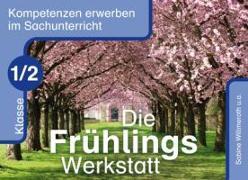 Cover-Bild zu Kompetenzen erwerben im Sachunterricht: Die Frühlings-Werkstatt - Klasse 1/2 von Frechen, Bernadette