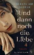Cover-Bild zu Oetker, Alexander: Und dann noch die Liebe (eBook)