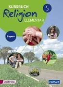 Cover-Bild zu Kursbuch Religion Elementar 5 - Ausgabe für Bayern von Eilerts, Wolfram (Hrsg.)