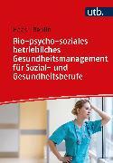 Bio-psycho-soziales betriebliches Gesundheitsmanagement für Sozial- und Gesundheitsberufe (eBook) von Haas, Ruth