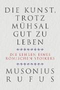 Cover-Bild zu Die Kunst, trotz Mühsal gut zu leben (eBook) von Musonius Rufus, Gaius