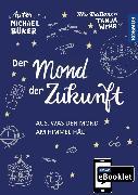 Cover-Bild zu KOSMOS eBooklet: Der Mond der Zukunft (eBook) von Büker, Michael