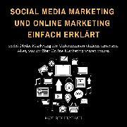 Cover-Bild zu Social Media Marketing und Online Marketing einfach erklärt (Audio Download) von Reichenbach, Paul