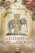 Cover-Bild zu Husemann, Dirk: Ein Elefant für Karl den Großen