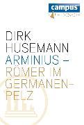 Cover-Bild zu Husemann, Dirk: Arminius - Römer im Germanenpelz (eBook)