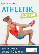 Athletik to go: Die 21 Dynamic-Stability-Übungen von Dierkes, Manuela
