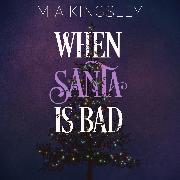 Cover-Bild zu When Santa Is Bad (Audio Download) von Kingsley, Mia