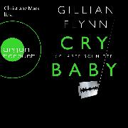 Cover-Bild zu Flynn, Gillian: Cry Baby - Scharfe Schnitte (Audio Download)