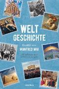 Weltgeschichte - Erzählt von Manfred Mai (Aktualisierte und erweiterte Ausgabe) von Mai, Manfred