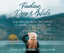 Cover-Bild zu Finding Deep and Wide: Stop Settling for the Life You Have and Live the One Jesus Died to Give You von Tomlinson, Shellie Rushing