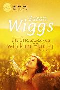 Cover-Bild zu Wiggs, Susan: Der Geschmack von wildem Honig (eBook)
