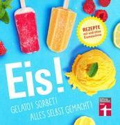 Cover-Bild zu Sander, Ralf: Eis! Gelato! Sorbet! Alles selbst gemacht!