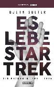 Cover-Bild zu Sülter, Björn: Es lebe Star Trek - Ein Phänomen, Zwei Leben (eBook)