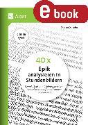 Cover-Bild zu 40 x Epik analysieren in Stundenbildern 9-10 (eBook) von Schäfer, Stefan