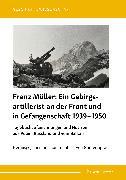 Cover-Bild zu Franz Müller: Ein Gebirgsartillerist (1. Geb.-Div.) an der Front und in Gefangenschaft 1939-1950 (eBook) von Müller, Franz
