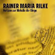 Cover-Bild zu Rilke, Rainer Maria: Notizen zur Melodie der Dinge (Audio Download)
