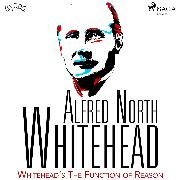 Cover-Bild zu Whitehead, Alfred North: Whitehead's The Function of Reason (Audio Download)