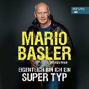 Cover-Bild zu Basler, Mario: Eigentlich bin ich ein super Typ (Audio Download)