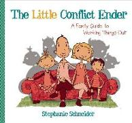 Cover-Bild zu Schneider, Stephanie: The Little Conflict Ender: A Family Guide to Working Things Out