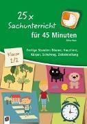 Cover-Bild zu 25 x Sachunterricht für 45 Minuten - Klasse 1/2 von Kurt, Aline