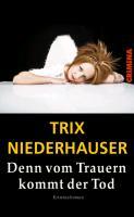 Cover-Bild zu Niederhauser, Trix: Denn vom Trauern kommt der Tod