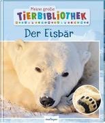 Cover-Bild zu Poschadel, Dr. Jens: Meine große Tierbibliothek: Der Eisbär