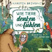 Cover-Bild zu Brensing, Karsten: Wie Tiere denken und fühlen (Audio Download)
