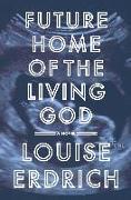 Cover-Bild zu Erdrich, Louise: Future Home of the Living God (eBook)