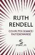 Cover-Bild zu Rendell, Ruth: Computer Seance / Fair Exchange (Storycuts) (eBook)