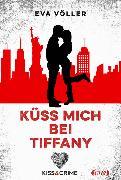 Cover-Bild zu Völler, Eva: Kiss & Crime - Küss mich bei Tiffany